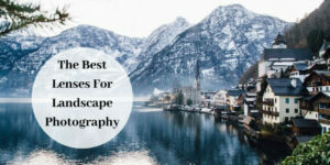 The Best Lenses For Landscape Photography graphic