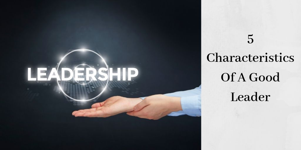 5 Characteristics Of A Great Leader - The Leaderships Above a Human Hand