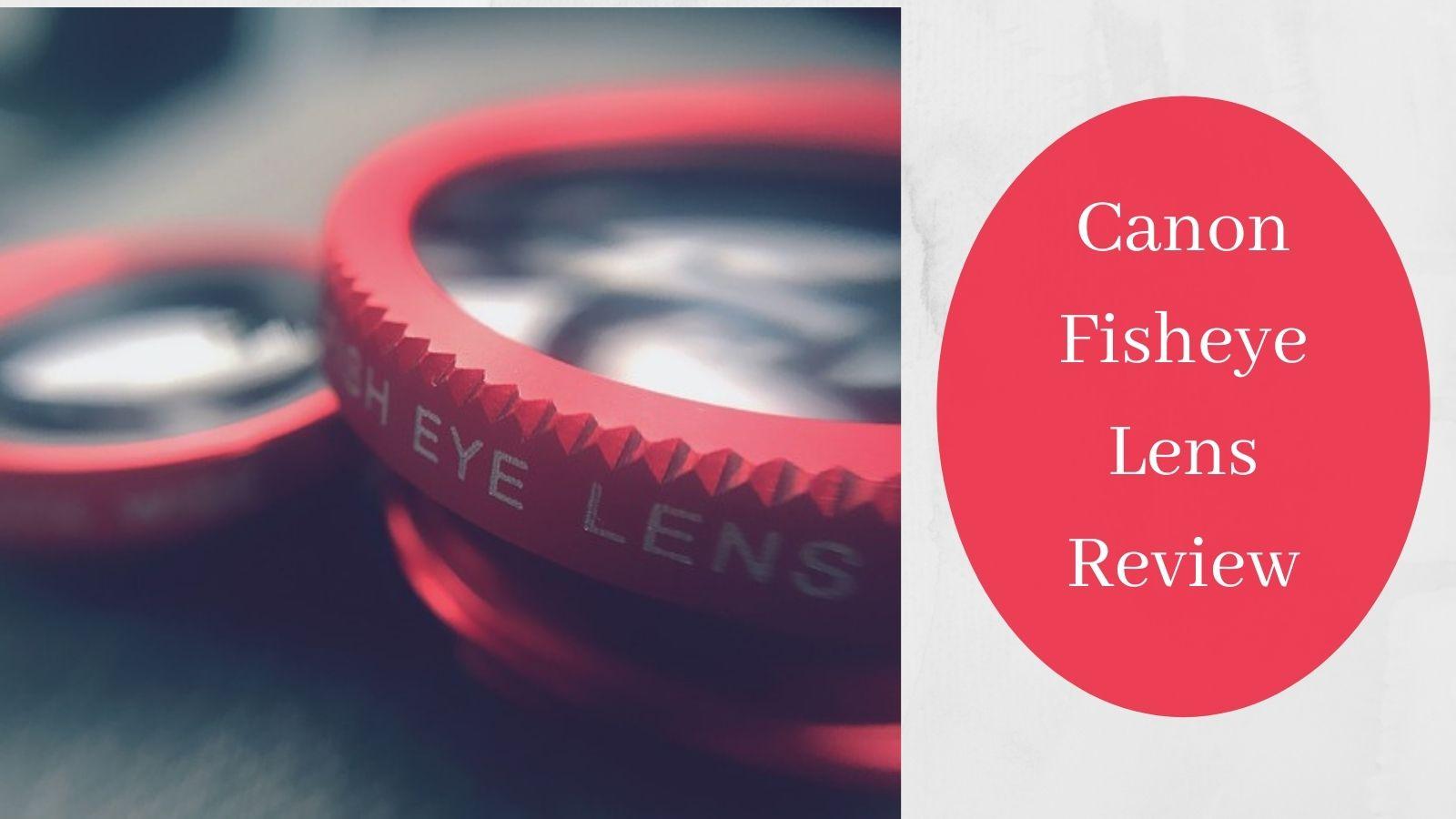 Canon Fisheye Lens Review - Fisheye Lens Cap