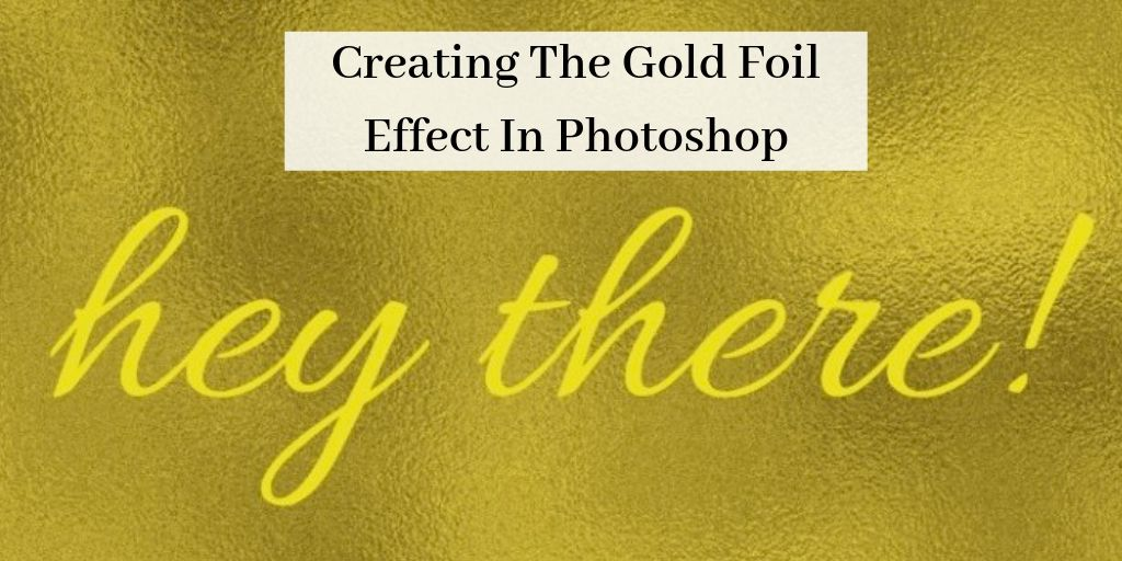 the gold foil effect in photoshop