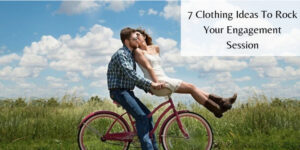 7 Clothing Ideas To Rock Your Engagement Session - Couple On Bike