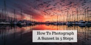 How To Photograph A Sunset In 5 Steps