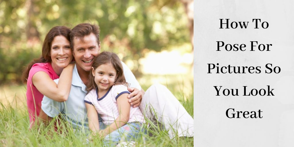 How To Pose For Pictures So You Look Great - Family Picture