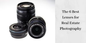 The 6 Best Lenses For Real Estate Photography