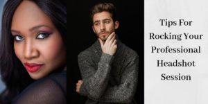 Tips For Rocking Your Professional Headshot Session