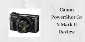 Canon PowerShot G7 X Mark II Review - Canon PowerShot