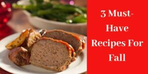 3 Must Have Recipes For Fall